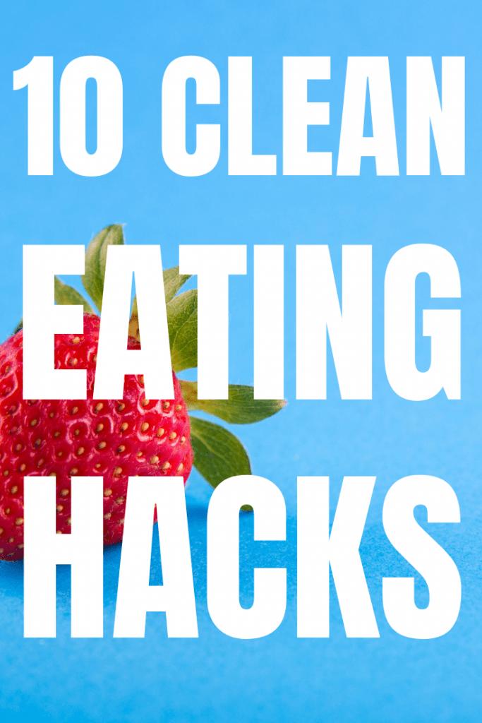 10 super easy clean eating food hacks to make life easier.