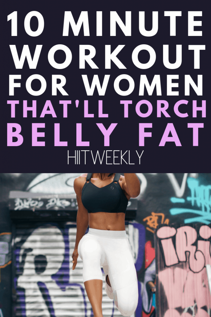We've put together 10 of the best exercises that will; torch belly fat fast with our 10 minute belly fat workout you can do at home with minimal equipment. Some require a few weights to complete such as dumbbells or kettlebells while some are bodyweight only.