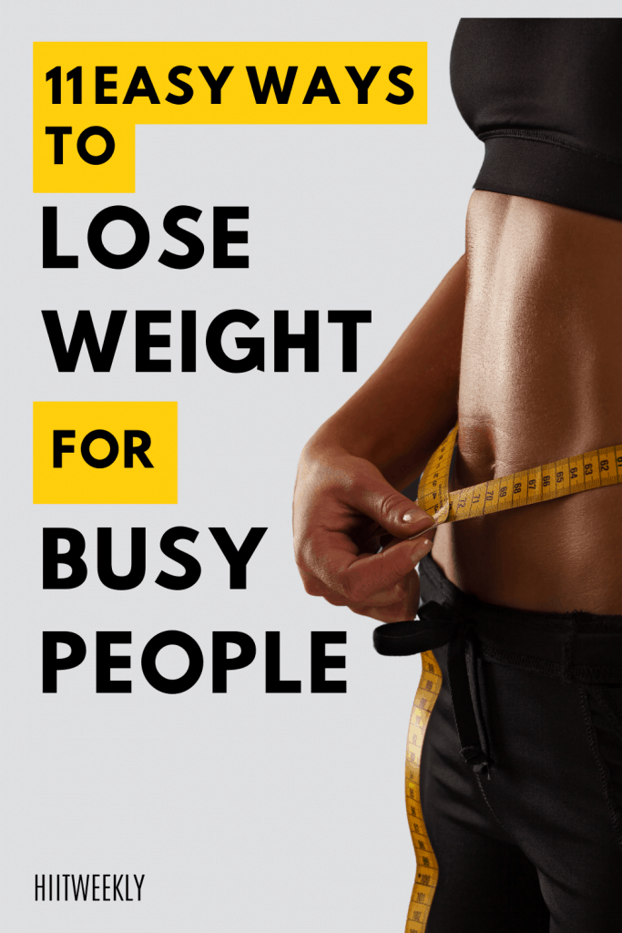 These 11 easy ways to lose wieght will make you want to start right away. They are great for busy or lazy people that want to lose weight.