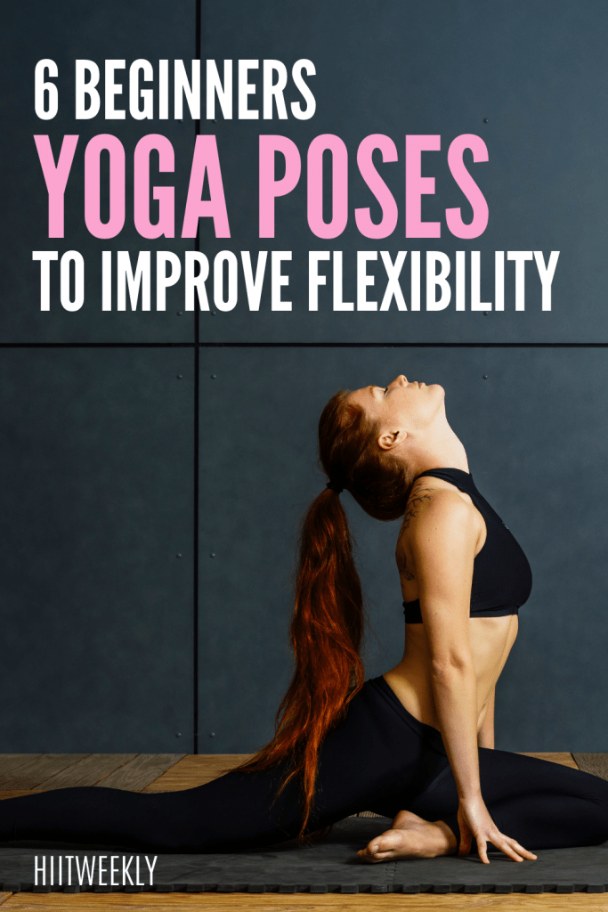 reach further wit these 6 yoga poses for increased flexibility.