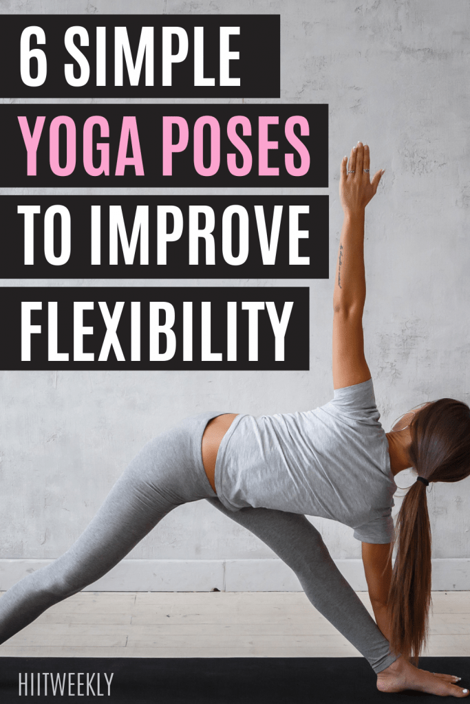 Improve your flexibility with these simple yoga poses that you can do in under 10 minutes a day.